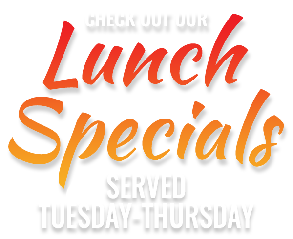 Daily Lunch Specials - Served Tuesday-Thursday
